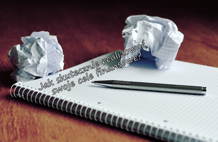Jak skutecznie realizować swoje cele finansowe?