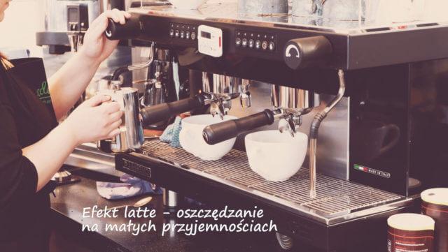 Efekt latte – oszczędzanie na małych przyjemnościach